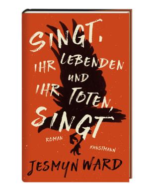 """Jesmyn Ward: """"Singt, ihr Lebenden …"""""""