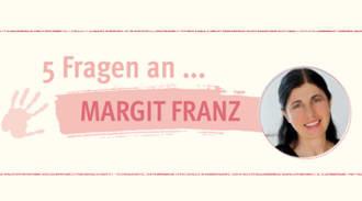 5 Fragen an... Margit Franz