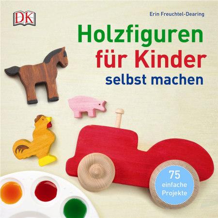 Holzfiguren Für Kinder Selbst Machen Dk Verlag