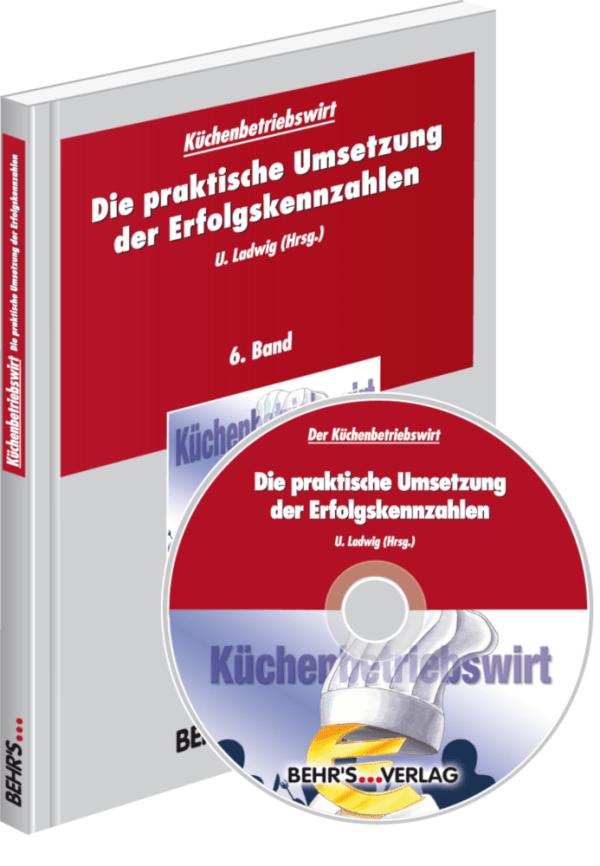 Küchenbetriebswirt: Band 6 - Die praktische Umsetzung der Erfolgskennzahlen