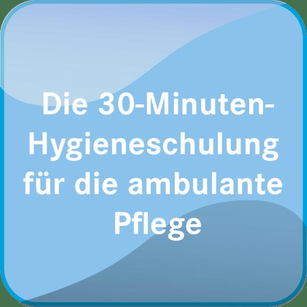 Die 30-Minuten-Hygieneschulung für die ambulante Pflege