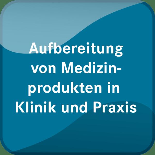 Aufbereitung von Medizinprodukten in Klinik und Praxis