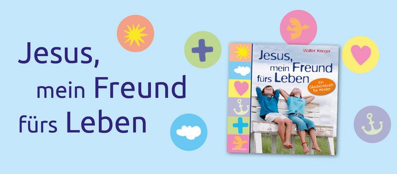 Jesus - mein Freund fürs Leben. Das Online-Special zum Glaubensbuch für Kinder