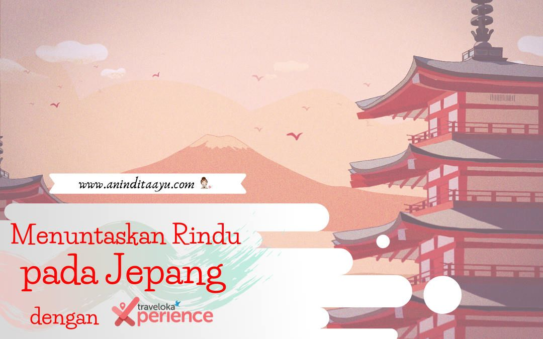 Menuntaskan Rindu pada Jepang dengan Traveloka Xperience