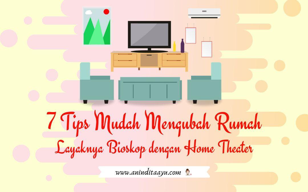7 Tips Mudah Mengubah Rumah Layaknya Bioskop dengan Home Theater