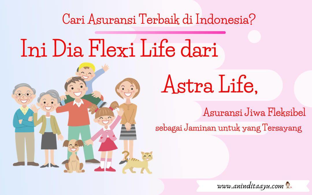 Cari Asuransi Terbaik di Indonesia? Ini Dia Flexi Life dari Astra Life, Asuransi Jiwa Fleksibel sebagai Jaminan untuk yang Tersayang