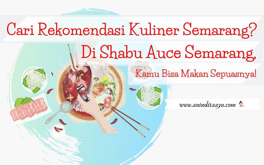 Cari Rekomendasi Kuliner Semarang? Di Shabu Auce Semarang, Kamu Bisa Makan Sepuasnya!