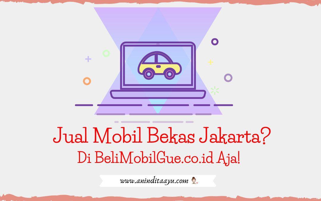 Jual Mobil Bekas Jakarta? Di BeliMobilGue.co.id Aja!