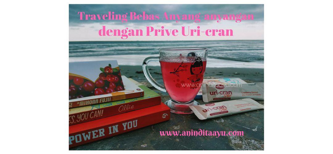 Traveling Bebas Anyang-anyangan dengan Prive Uri-cran