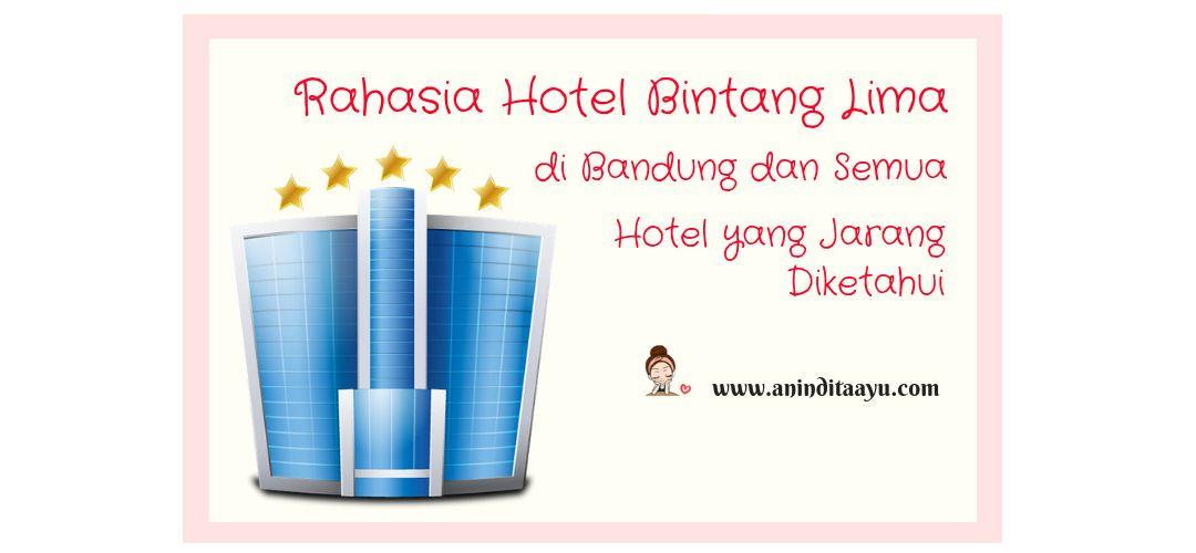 Rahasia Hotel Bintang Lima di Bandung dan Semua Hotel yang Jarang Diketahui