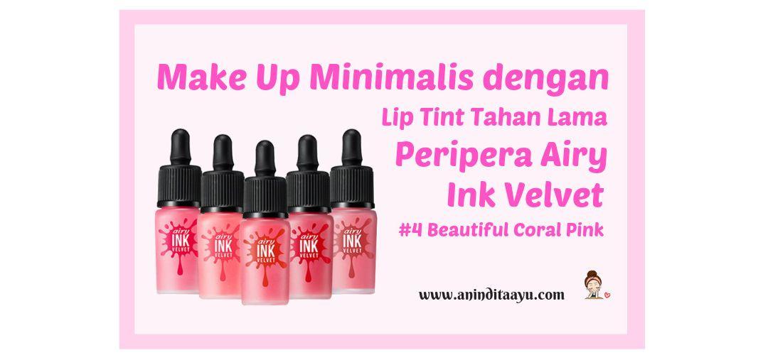 Make Up Minimalis dengan Lip Tint Tahan Lama Peripera Airy Ink Velvet #4 Beautiful Coral Pink