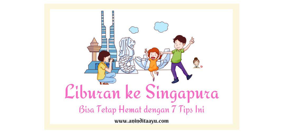 Liburan ke Singapura, Bisa Tetap Hemat dengan 7 Tips Ini