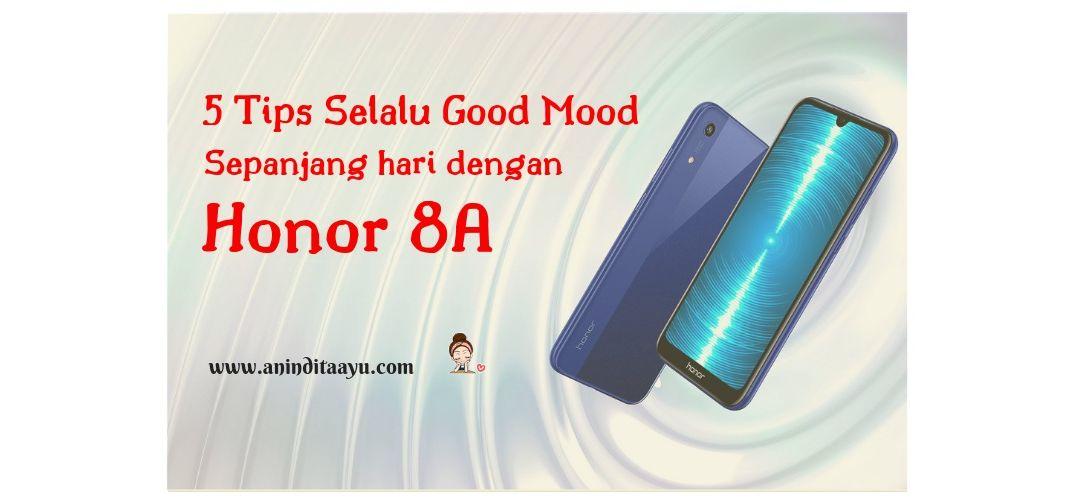 5 Tips Selalu Good Mood Sepanjang Hari dengan Honor 8A