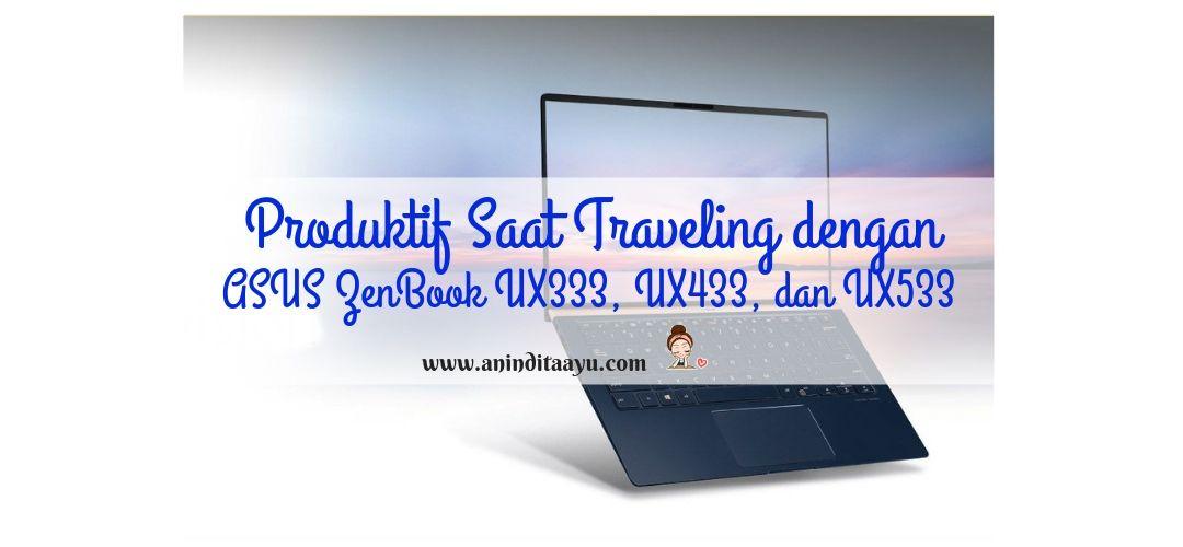 Produktif Saat Traveling dengan Asus ZenBook UX333, UX433, UX533