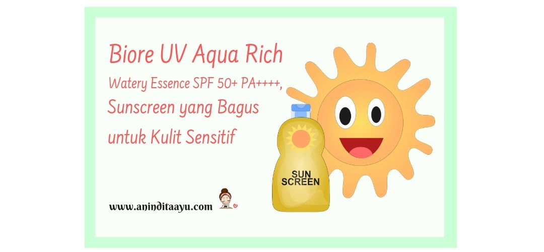 Biore UV Aqua Rich Watery Essence SPF 50+ PA++++, Sunscreen yang Bagus untuk Kulit Sensitif