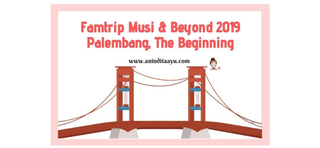 Famtrip Musi & Beyond 2019 Palembang, The Beginning
