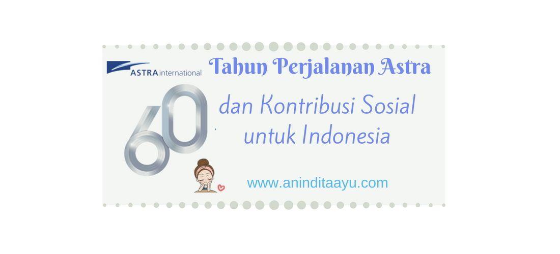 60 Tahun Perjalanan Astra dan Kontribusi Sosial untuk Indonesia