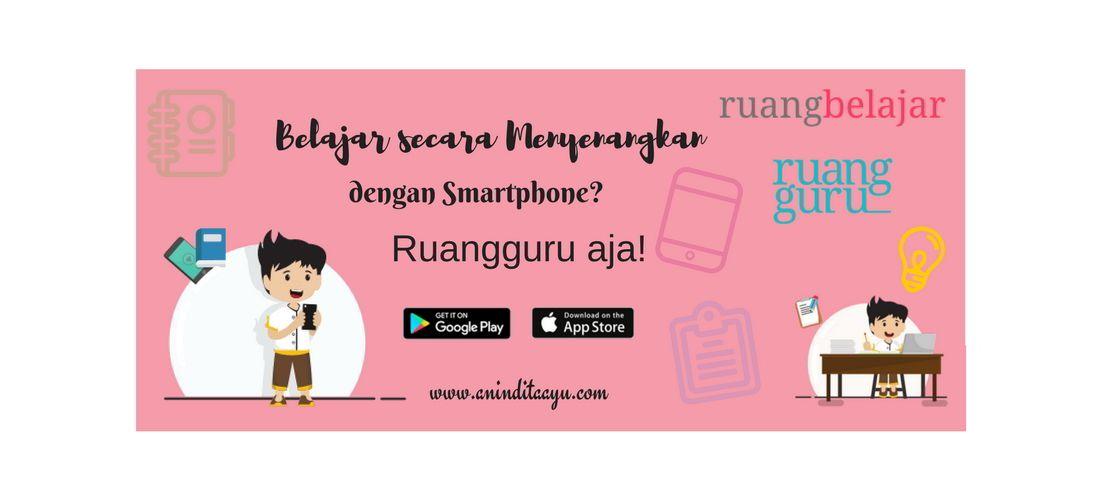 Belajar secara Menyenangkan lewat Smartphone? Ruangguru aja!