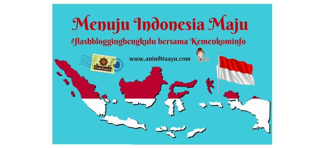 Menuju Indonesia Maju – #flashbloggingbengkulu Bersama Kemenkominfo
