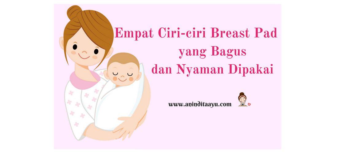 Empat Ciri-ciri Breast Pad yang Bagus dan Nyaman Dipakai