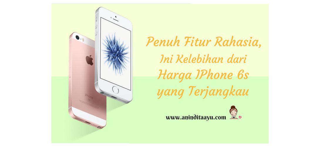 Penuh Fitur Rahasia, Ini Kelebihan dari Harga IPhone 6s yang Terjangkau