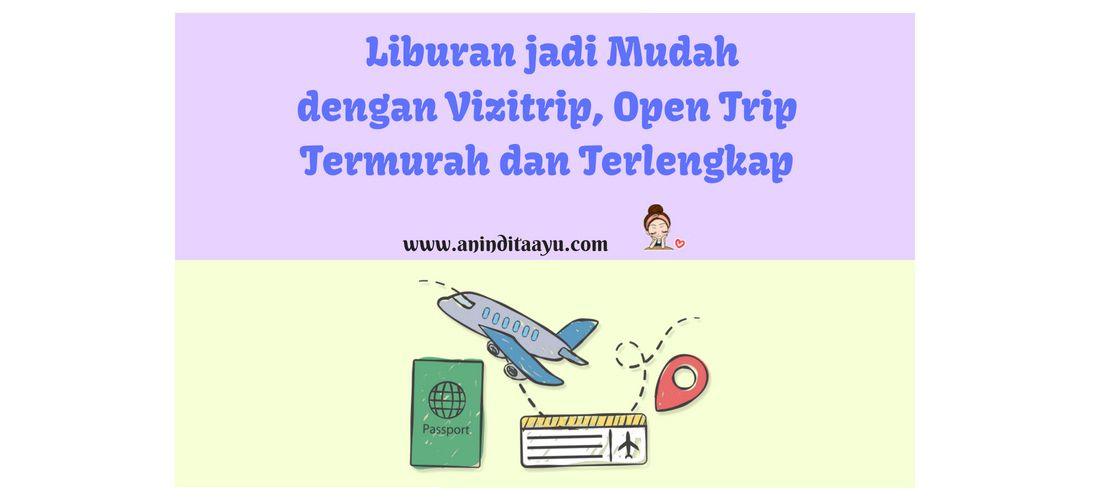 Liburan jadi Mudah dengan Vizitrip, Open Trip Termurah dan Terlengkap