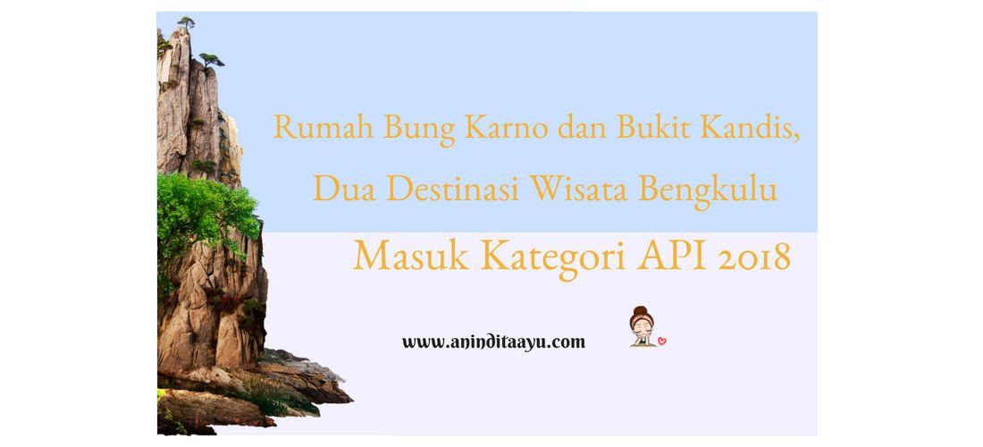 Rumah Bung Karno dan Bukit Kandis, Dua Destinasi Wisata Bengkulu Masuk Nominasi API