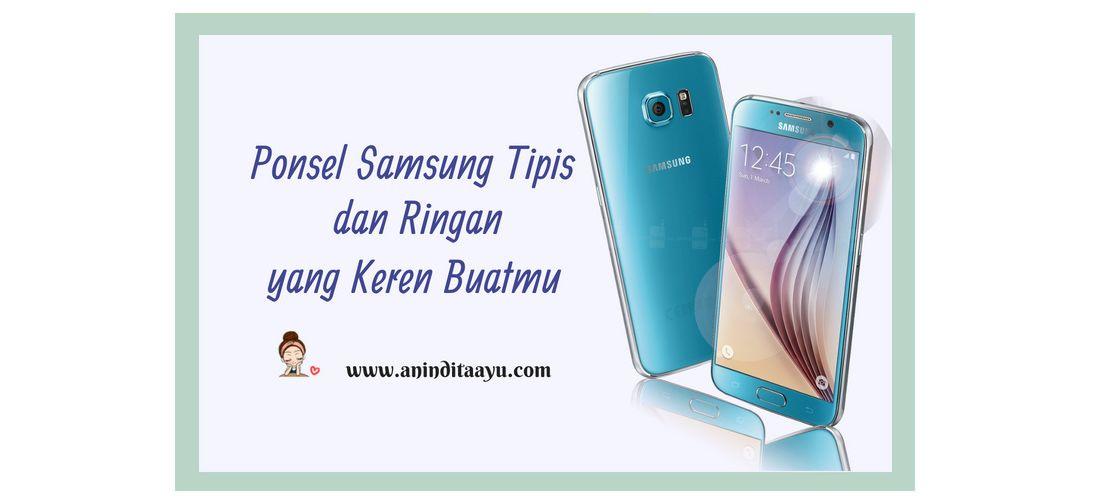 Ponsel Samsung Tipis dan Ringan yang Keren Buatmu