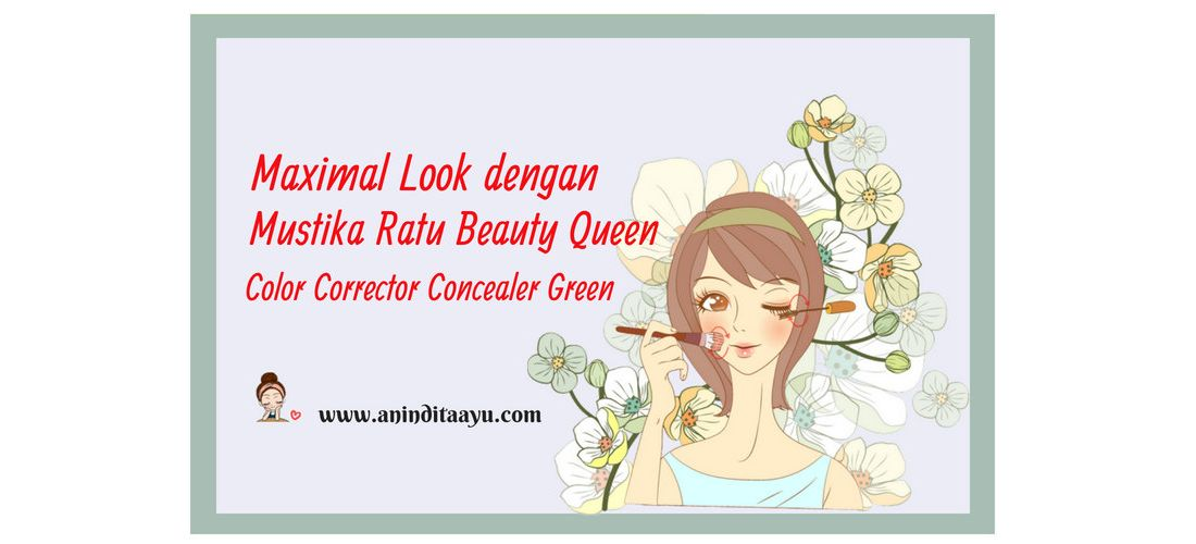 Maximal Look dengan Mustika Ratu Beauty Queen Color Corrector Concealer Green