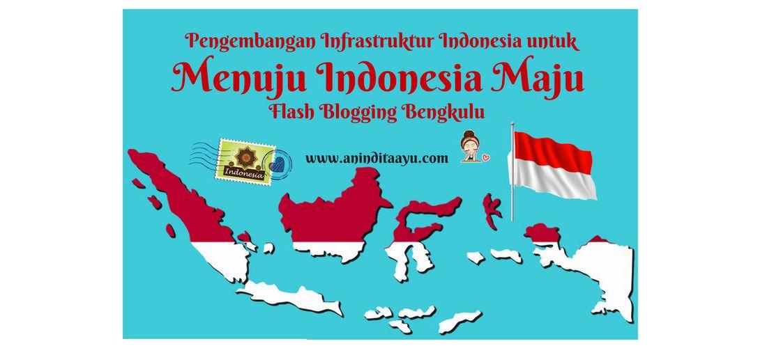 Pengembangan Infrastruktur Indonesia untuk Menuju Indonesia Maju – Flash Blogging
