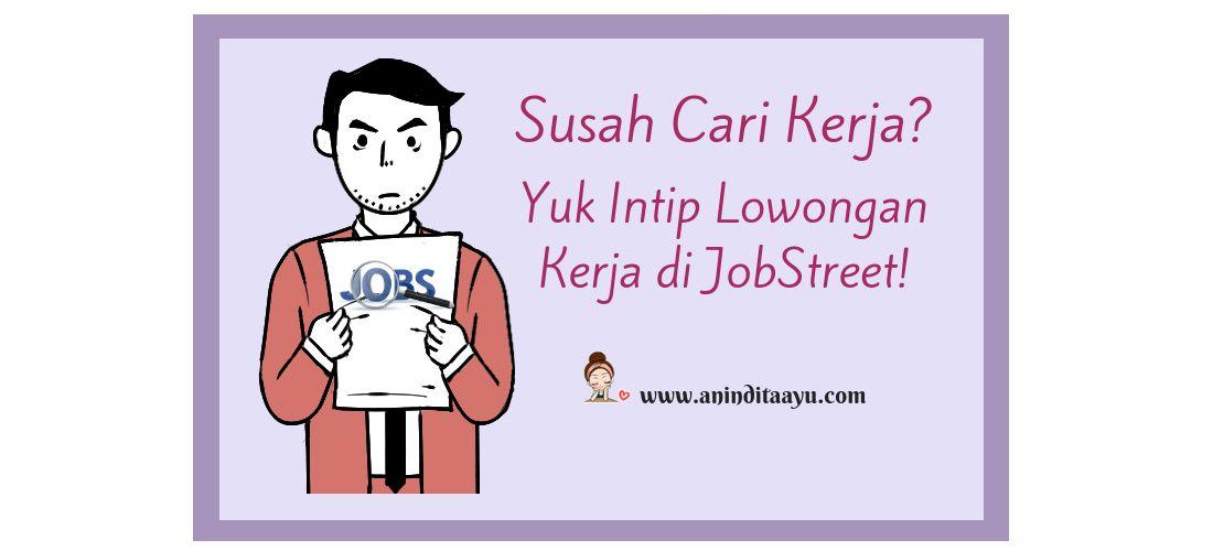 Susah Cari Kerja? Yuk Intip Lowongan Kerja di JobStreet!