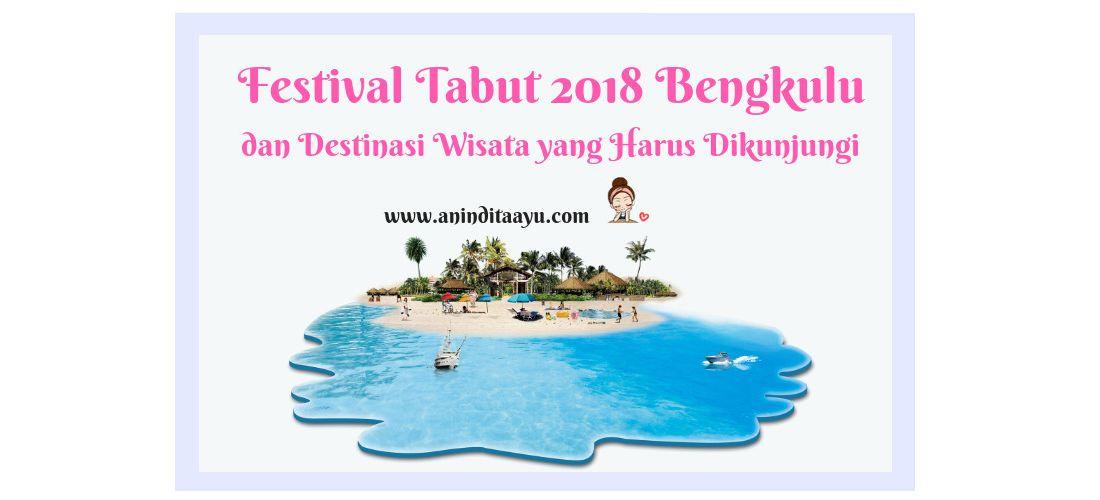 Festival Tabut 2018 Bengkulu dan Destinasi Wisata yang Harus Dikunjungi
