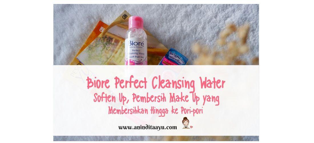 Biore Perfect Cleansing Water Soften Up, Pembersih Make Up yang Membersihkan Hingga ke Pori-pori
