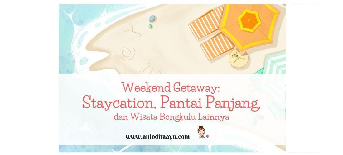 Weekend Getaway: Staycation, Pantai Panjang, dan Wisata Bengkulu Lainnya