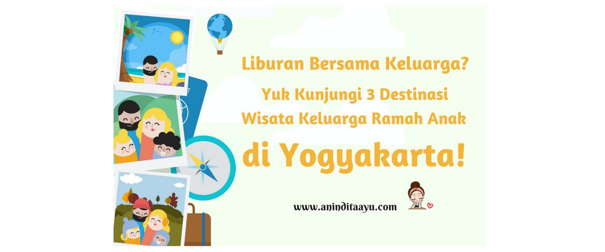 Liburan Bersama Keluarga? Yuk Kunjungi Tiga Destinasi Wisata Keluarga Ramah Anak di Yogyakarta!
