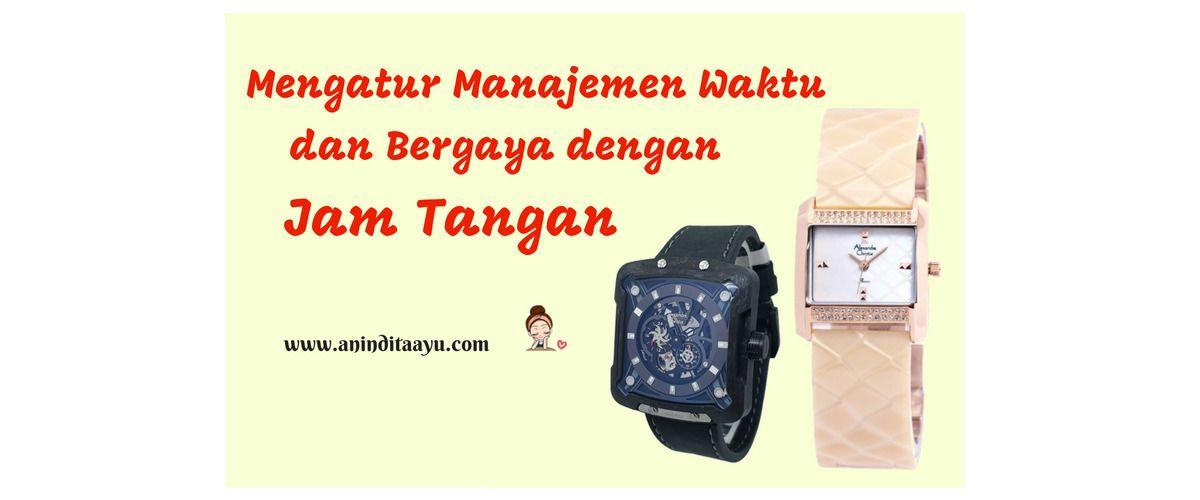 Mengatur Manajemen Waktu dan Bergaya dengan Jam Tangan