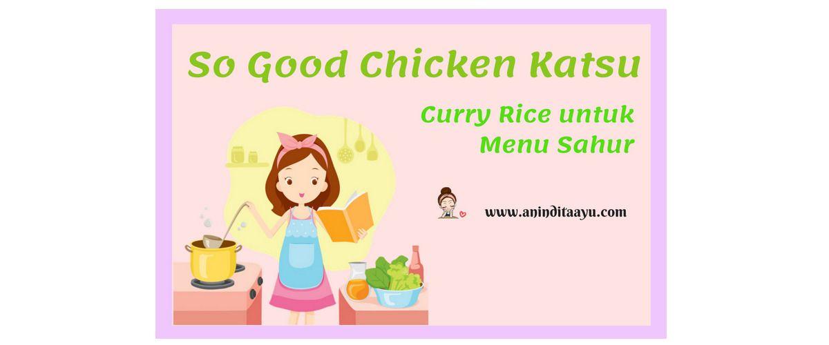 So Good Chicken Katsu Curry Rice untuk Menu Sahur