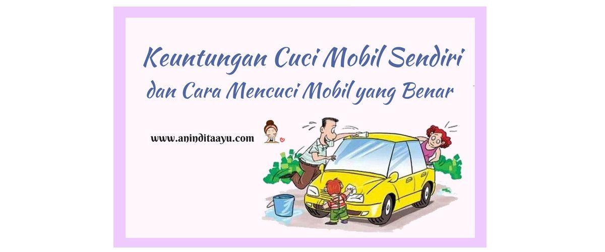 Keuntungan Cuci Mobil Sendiri dan Cara Mencuci Mobil yang Benar