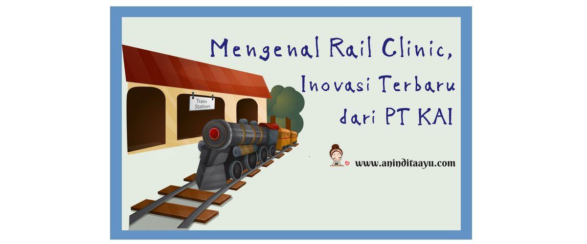 Mengenal Rail Clinic, Inovasi Terbaru dari PT KAI