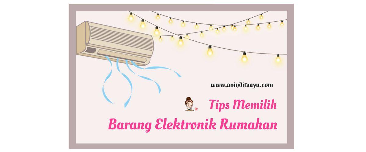 Tips Memilih Barang Elektronik Rumahan