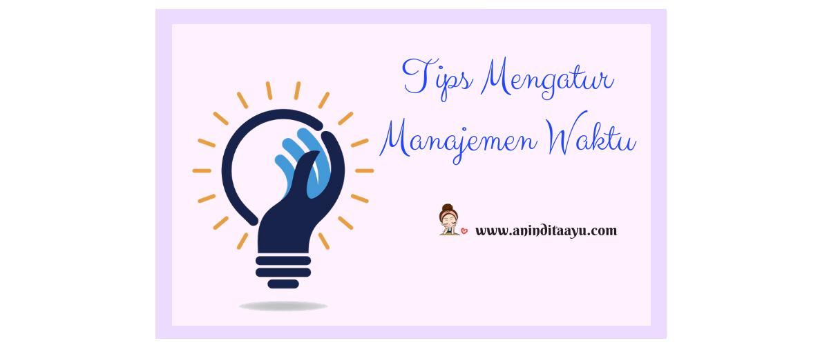 Tips Mengatur Manajemen Waktu, Apa Saja?
