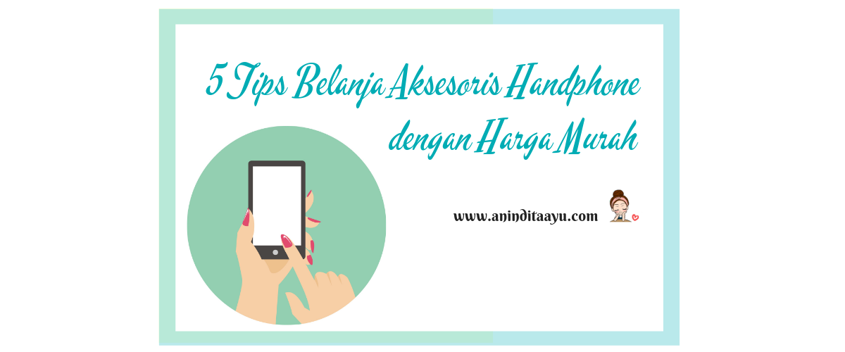 5 Tips Belanja Aksesoris Handphone dengan Harga Murah