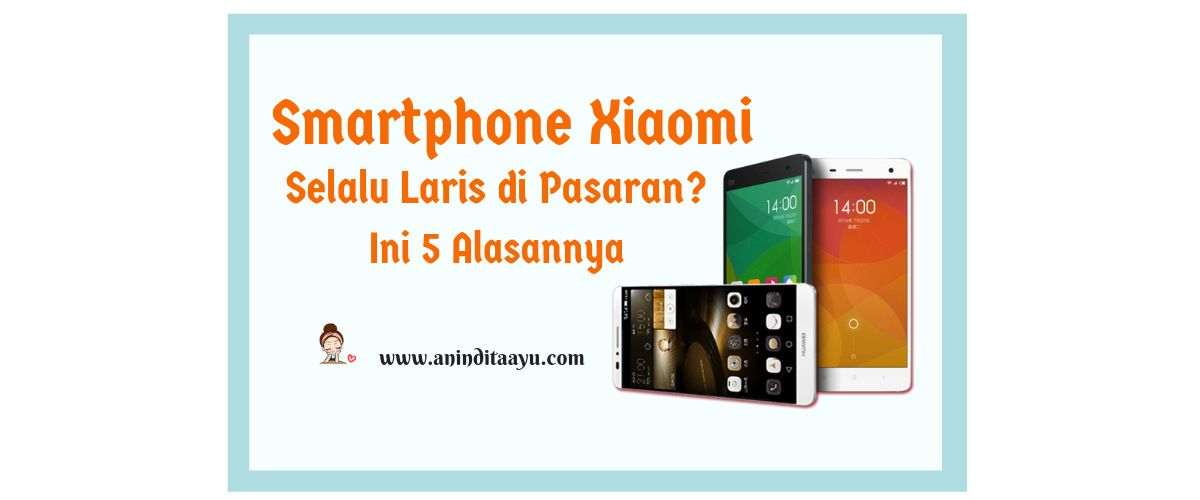 Smartphone Xiaomi Selalu Laris di Pasaran? Inilah 5 Alasannya