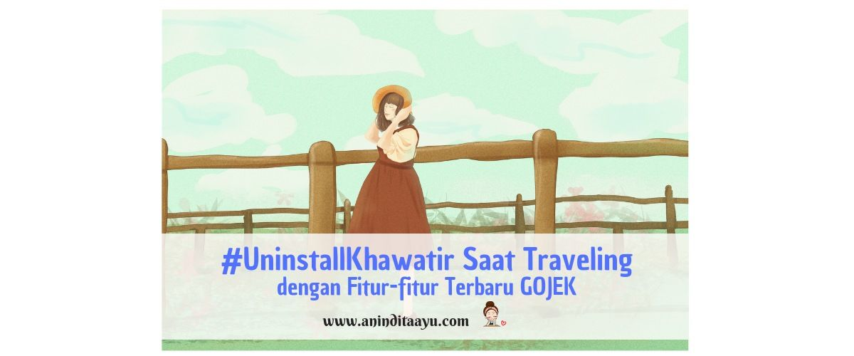 #UninstallKhawatir Saat Traveling dengan Fitur-fitur Terbaru GOJEK