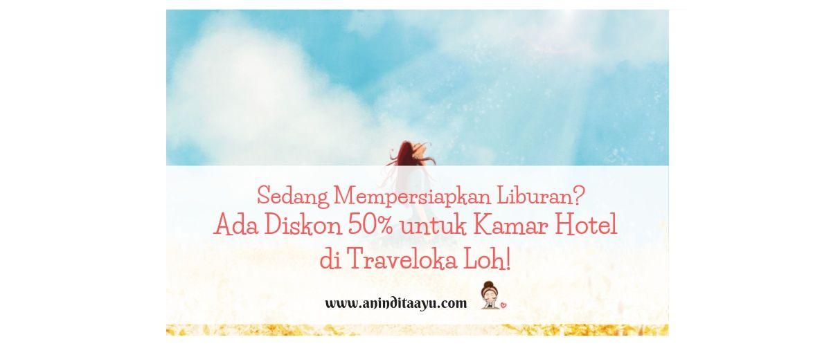 Sedang Mempersiapkan Liburan? Ada Diskon 50% untuk Kamar Hotel di Traveloka Loh!