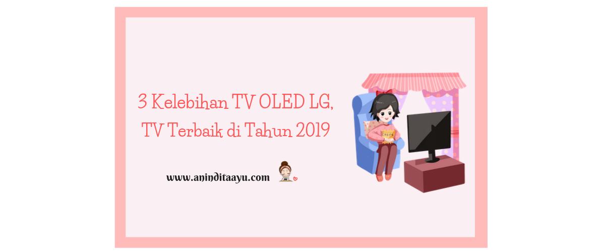 3 Kelebihan TV OLED LG, TV Terbaik di Tahun 2019