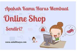 Apakah Kamu Harus Membuat Online Shop Sendiri?