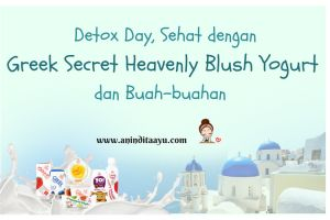 Detox Day, Sehat dengan Greek Secret Heavenly Blush Yogurt dan Buah