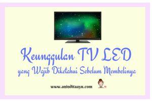 Keunggulan TV LED yang Wajib Kamu Ketahui sebelum Membelinya