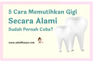 5 Cara Memutihkan Gigi Secara Alami, Sudah Pernah Coba?